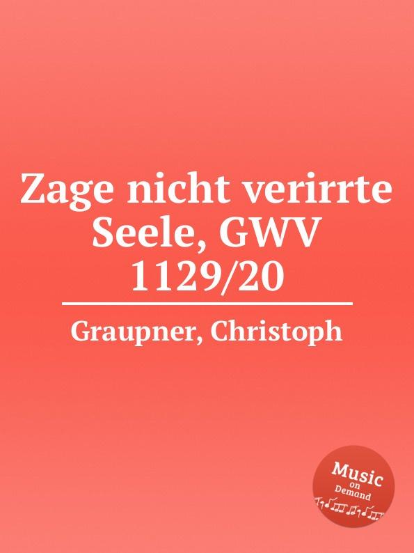 C. Graupner Zage nicht verirrte Seele, GWV 1129/20 c graupner verdamme mich nicht gwv 1121 39
