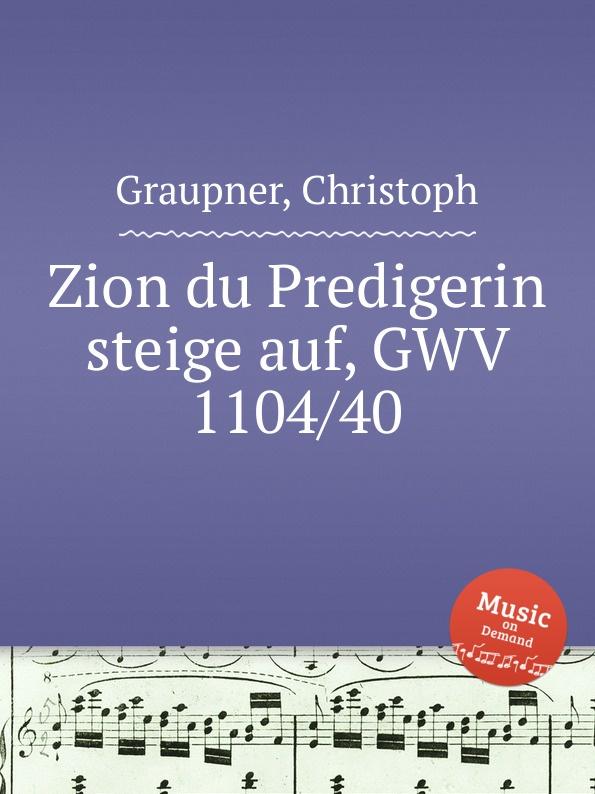 C. Graupner Zion du Predigerin steige auf, GWV 1104/40 c graupner tue deinen mund auf fur die stummen gwv 1153 33