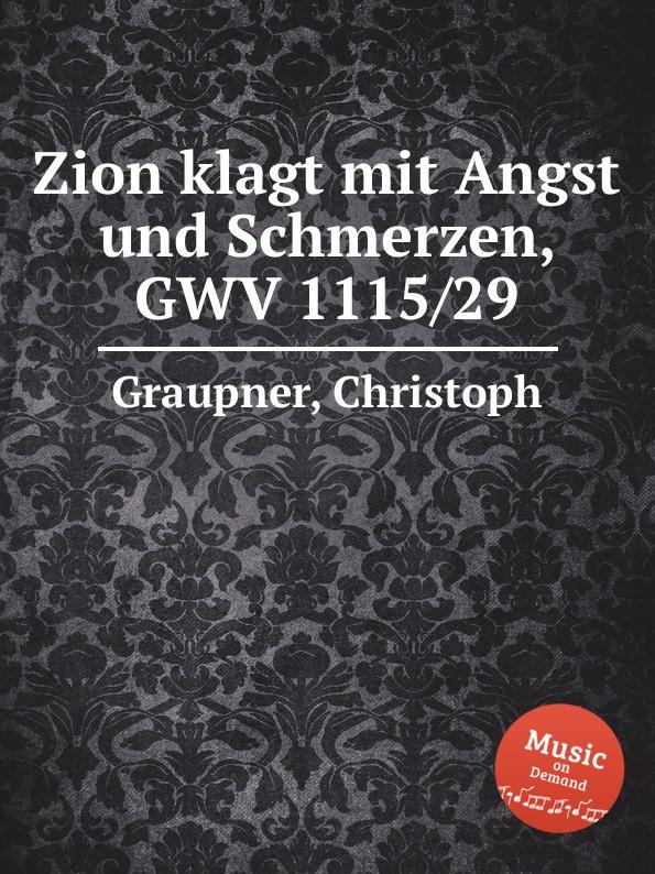 C. Graupner Zion klagt mit Angst und Schmerzen, GWV 1115/29 c graupner blaset mit der posaune zu zion gwv 1102 25