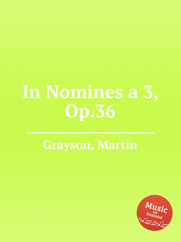 M. Grayson In Nomines a 3, Op.36