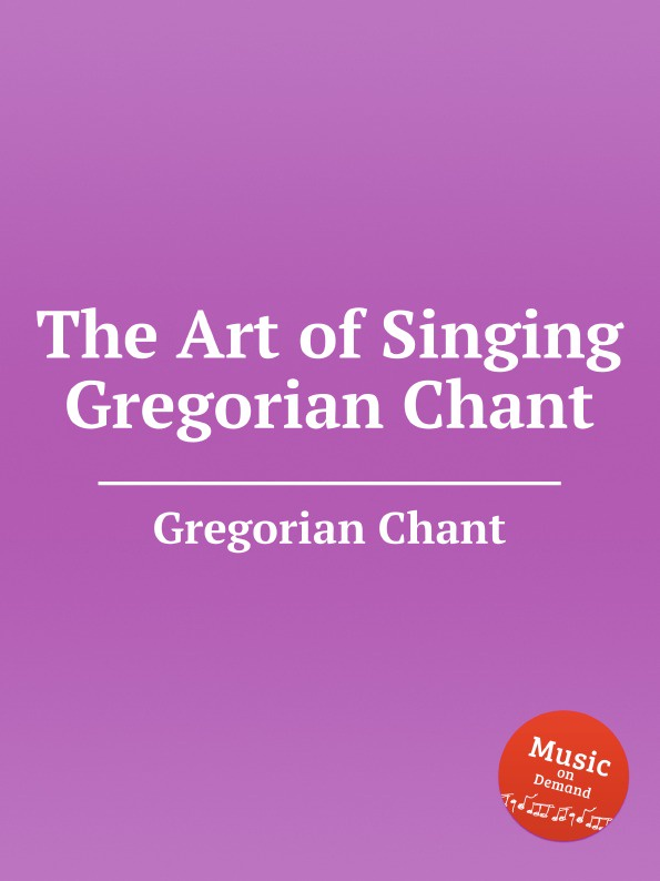 G. Chant The Art of Singing Gregorian Chant gregorian gregorian masters of chant chapter iv