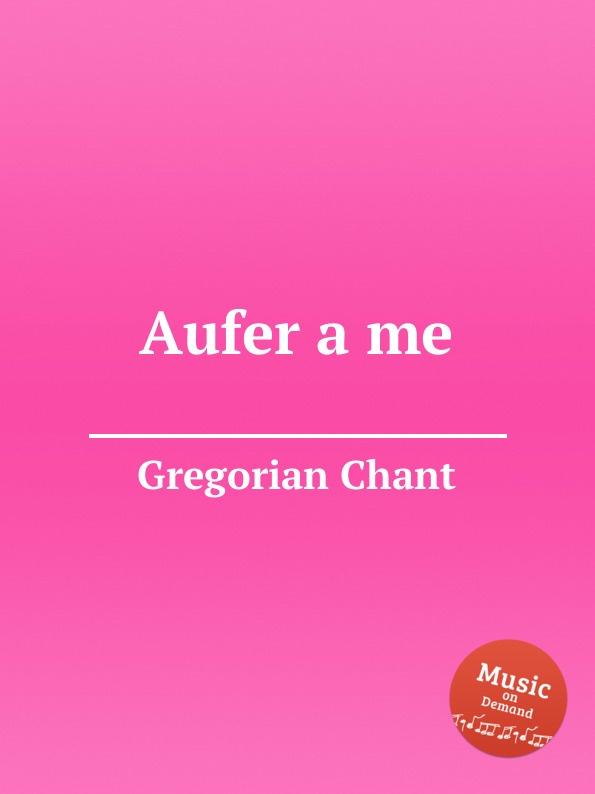G. Chant Aufer a me g chant aufer a me