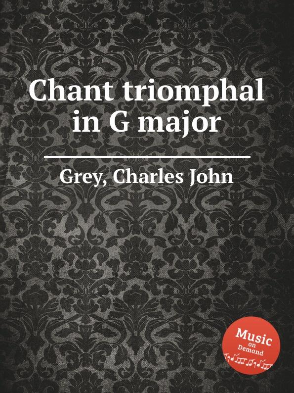 лучшая цена C.J. Grey Chant triomphal in G major