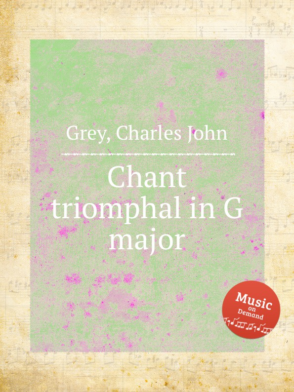 C.J. Grey Chant triomphal in G major g chant aufer a me