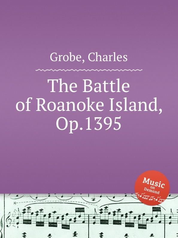 C. Grobe The Battle of Roanoke Island, Op.1395 c grobe the battle of roanoke island op 1395