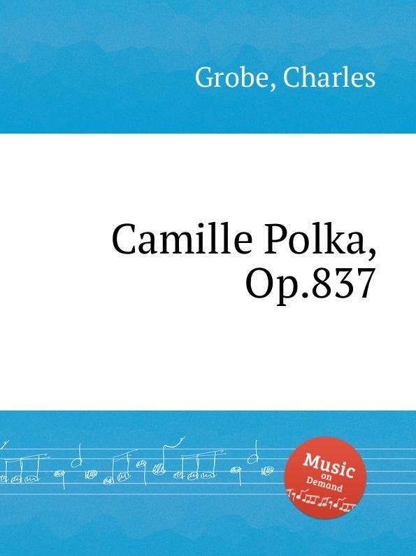 C. Grobe Camille Polka, Op.837