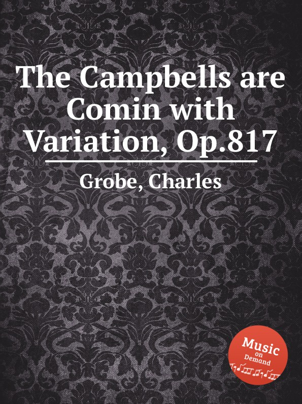 C. Grobe The Campbells are Comin with Variation, Op.817 c grobe louisiana belle op 166
