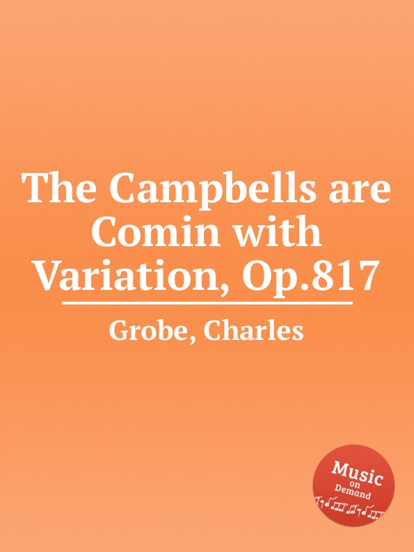 C. Grobe The Campbells are Comin with Variation, Op.817 c grobe rocked in the cradle of the deep with variation op 811