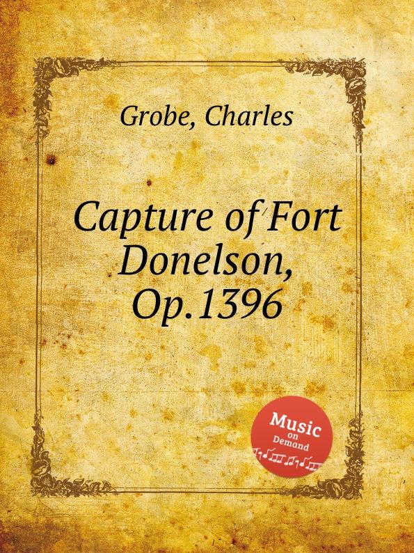 C. Grobe Capture of Fort Donelson, Op.1396 c grobe the battle of roanoke island op 1395