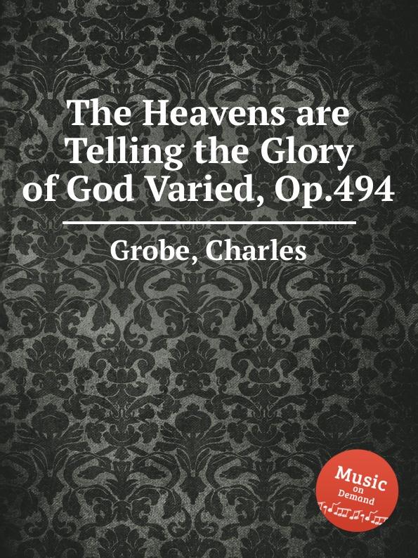 C. Grobe The Heavens are Telling the Glory of God Varied, Op.494 c grobe the battle of roanoke island op 1395