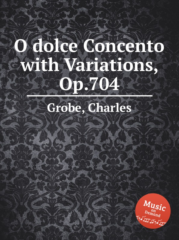 C. Grobe O dolce Concento with Variations, Op.704 c grobe brilliant variations on hope and the rose op 206