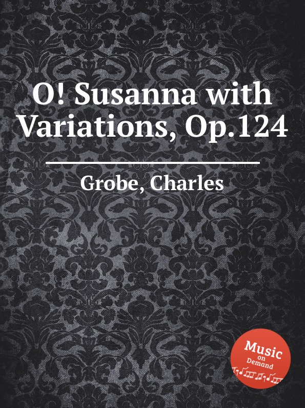C. Grobe O. Susanna with Variations, Op.124 c grobe brilliant variations on hope and the rose op 206