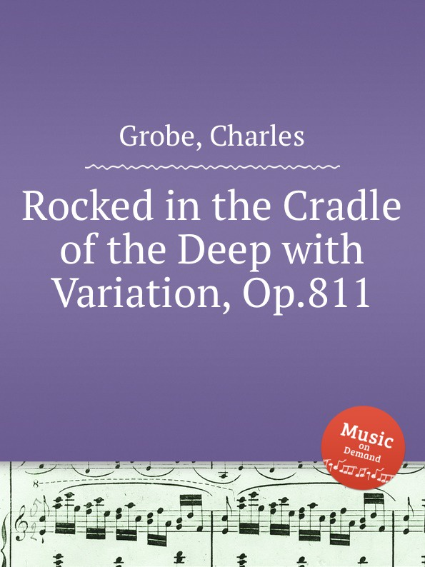 C. Grobe Rocked in the Cradle of the Deep with Variation, Op.811 c grobe louisiana belle op 166