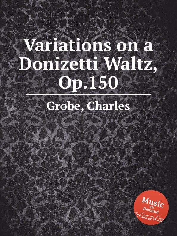 C. Grobe Variations on a Donizetti Waltz, Op.150 c grobe louisiana belle op 166