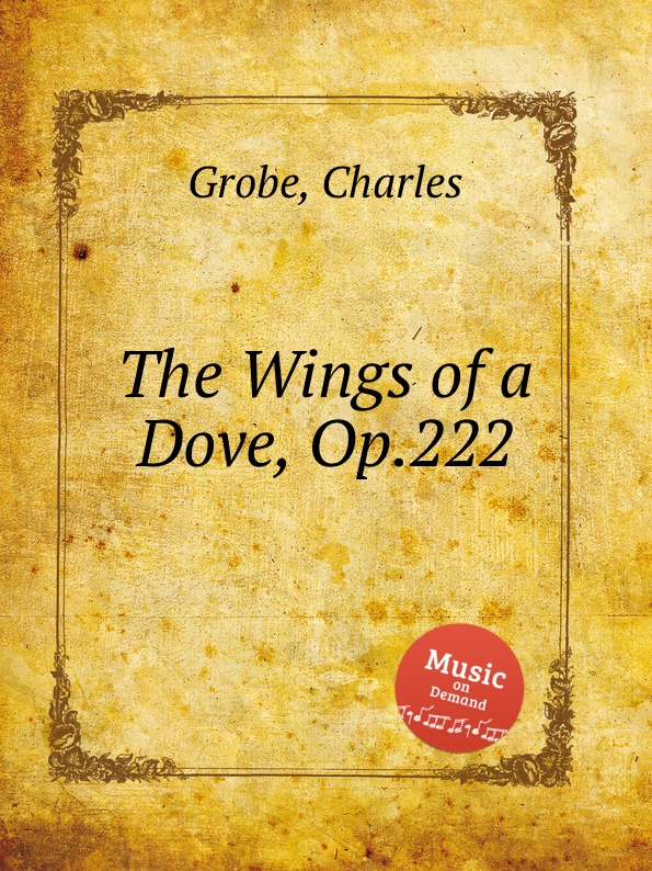 C. Grobe The Wings of a Dove, Op.222 цена