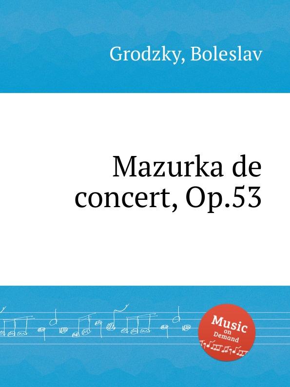 B. Grodzky Mazurka de concert, Op.53