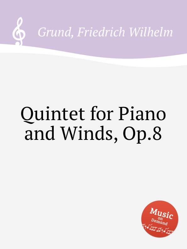 F.W. Grund Quintet for Piano and Winds, Op.8 m alejandre prada quintet for piano and winds op 51