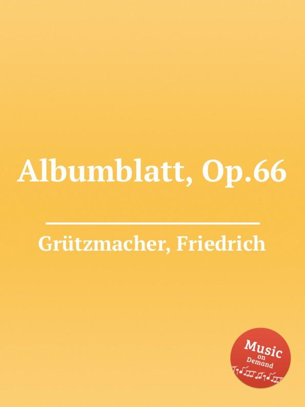 F. Grützmacher Albumblatt, Op.66 f grützmacher im fruhling op 30