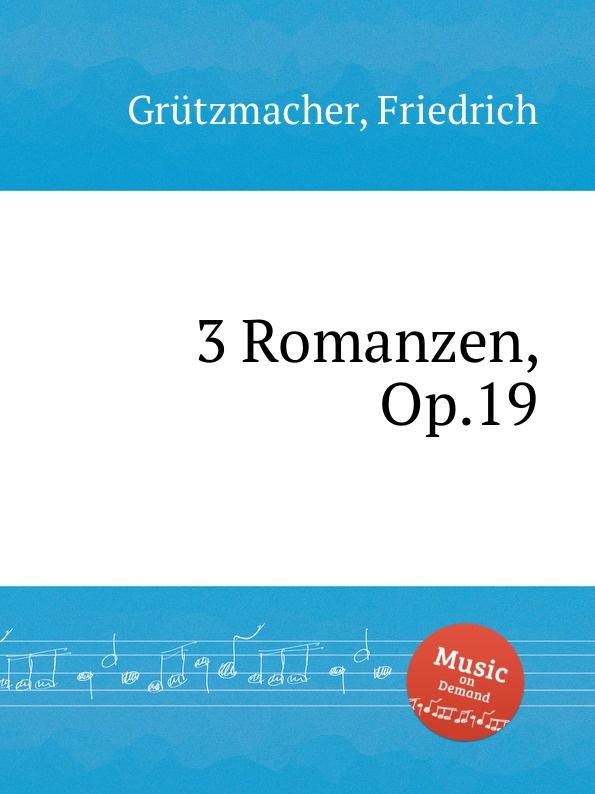 F. Grützmacher 3 Romanzen, Op.19 f grützmacher im fruhling op 30