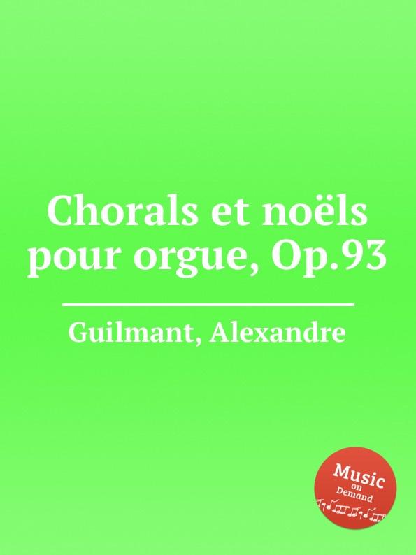 лучшая цена A. Guilmant Chorals et noels pour orgue, Op.93