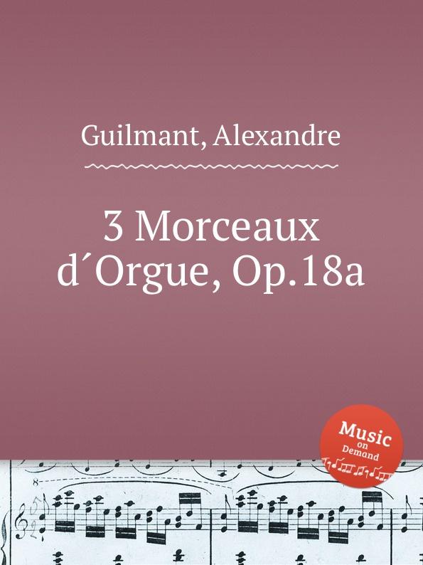 лучшая цена A. Guilmant 3 Morceaux d.Orgue, Op.18a