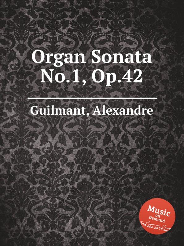 A. Guilmant Organ Sonata No.1, Op.42 цена