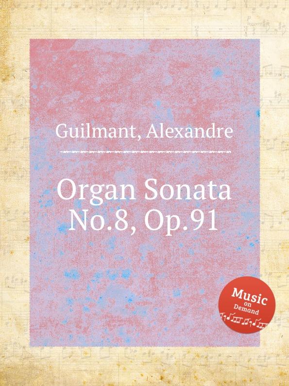 лучшая цена A. Guilmant Organ Sonata No.8, Op.91