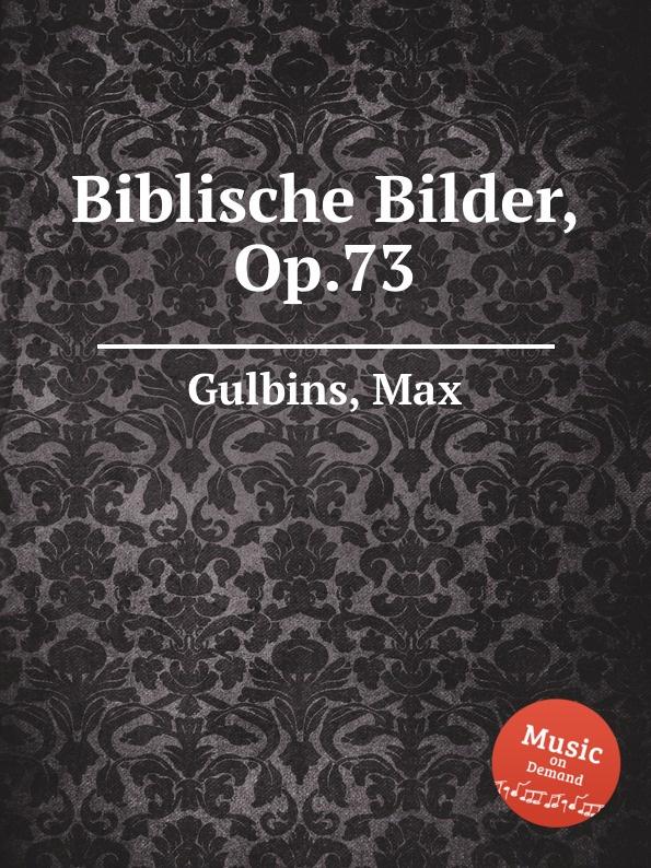 M. Gulbins Biblische Bilder, Op.73 m gulbins 36 short choral preludes op 16