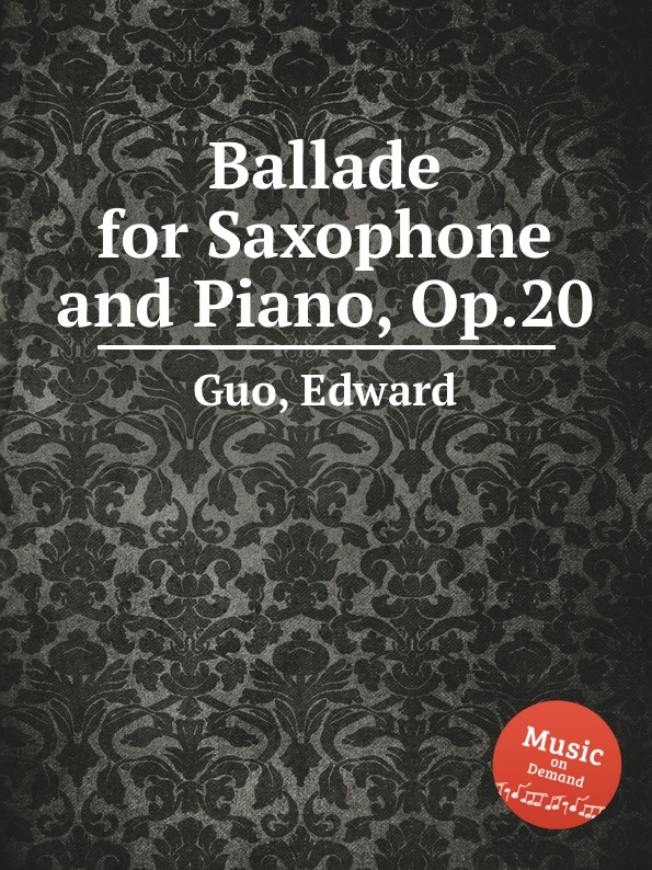 E. Guo Ballade for Saxophone and Piano, Op.20 michael villmow saxophone for dummies isbn 9781118089736