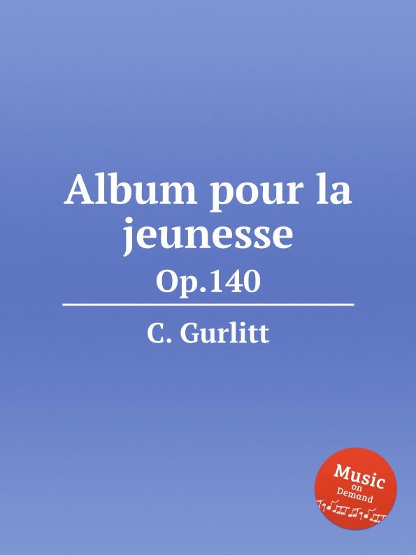 C. Gurlitt Album pour la jeunesse. Op.140 n amani album pour la jeunesse op 15