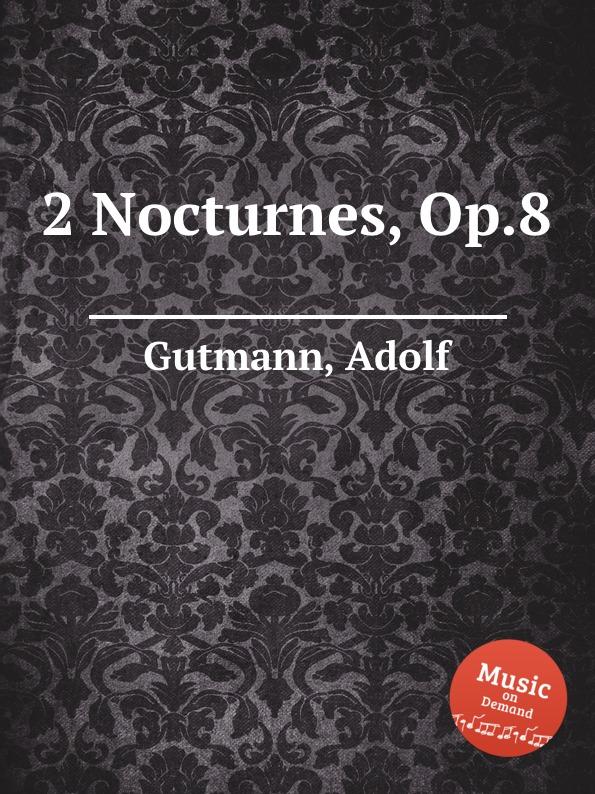 A. Gutmann 2 Nocturnes, Op.8 a de lhoyer 6 duo nocturnes op 37