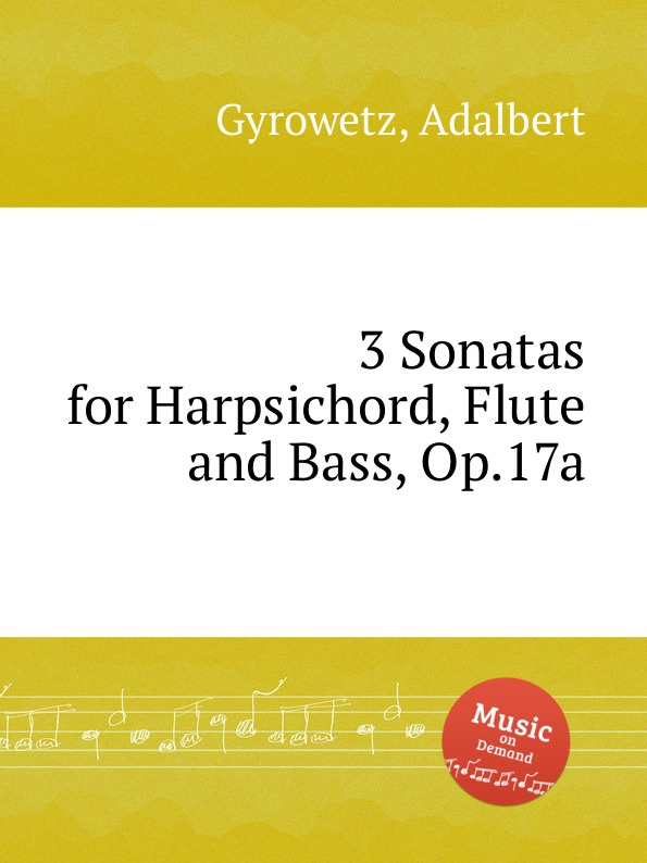 A. Gyrowetz 3 Sonatas for Harpsichord, Flute and Bass, Op.17a h holcombe 6 violin sonatas and 9 flute or harpsichord pieces op 1