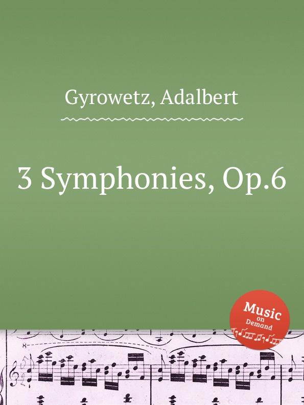 A. Gyrowetz 3 Symphonies, Op.6 коллектив авторов 6 symphonies op 8