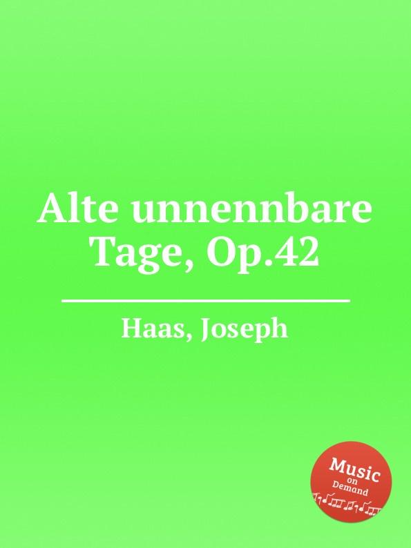 J. Haas Alte unnennbare Tage, Op.42 j haas eulenspiegeleien op 39