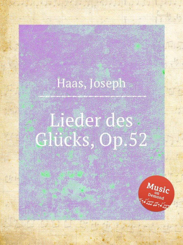 J. Haas Lieder des Glucks, Op.52 j haas 6 lose blatter op 16