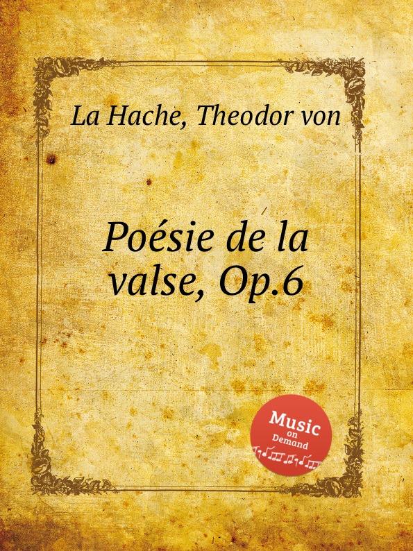 T.v. Hache Poesie de la valse, Op.6 j raff valse impromptu a la tyrolienne woo 28