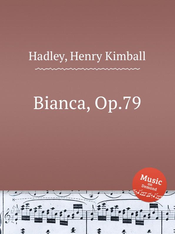 H.K. Hadley Bianca, Op.79