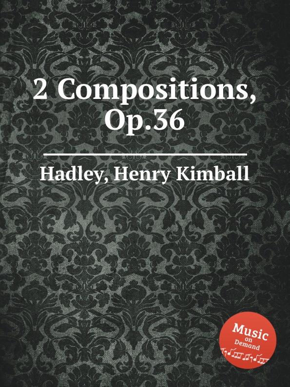 H.K. Hadley 2 Compositions, Op.36