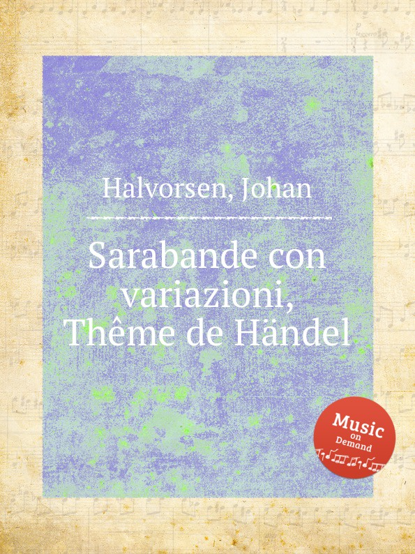 J. Halvorsen Sarabande con variazioni, Theme de Handel j halvorsen kongen op 19