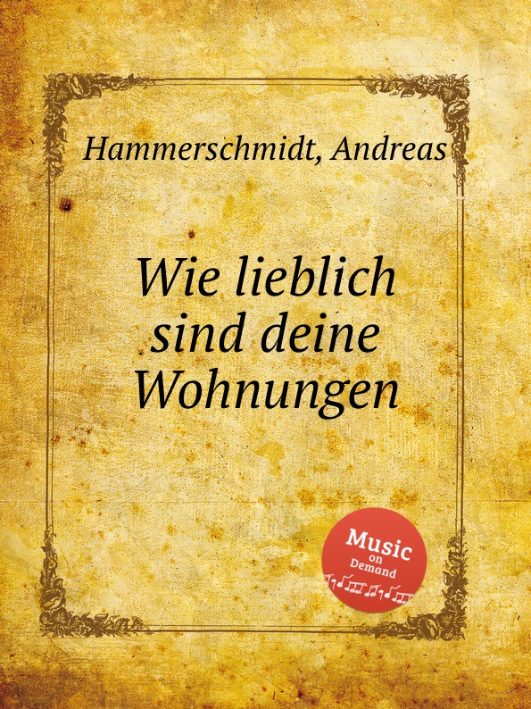 A. Hammerschmidt Wie lieblich sind deine Wohnungen a hammerschmidt habe deine lust an dem herren