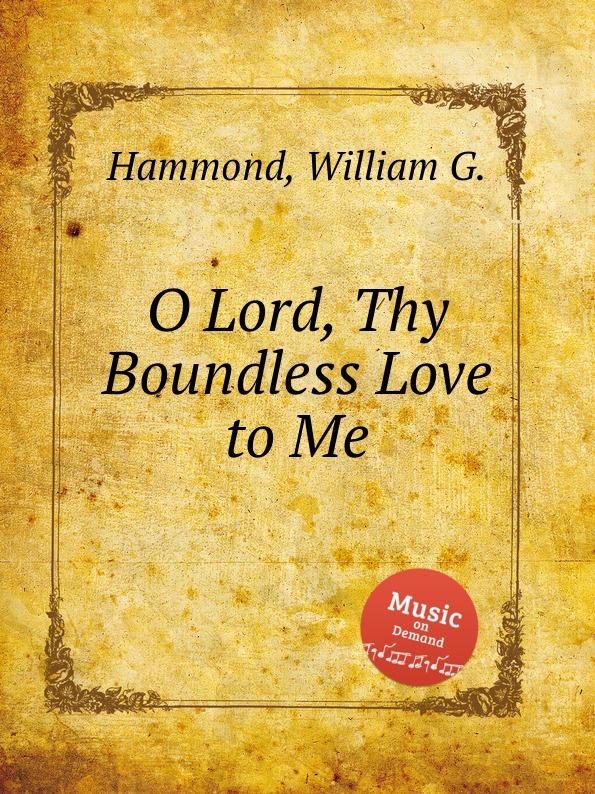 W.G. Hammond O Lord, Thy Boundless Love to Me недорого
