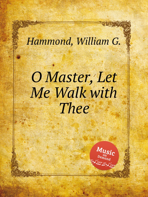 W.G. Hammond O Master, Let Me Walk with Thee unlocking the invisible voice