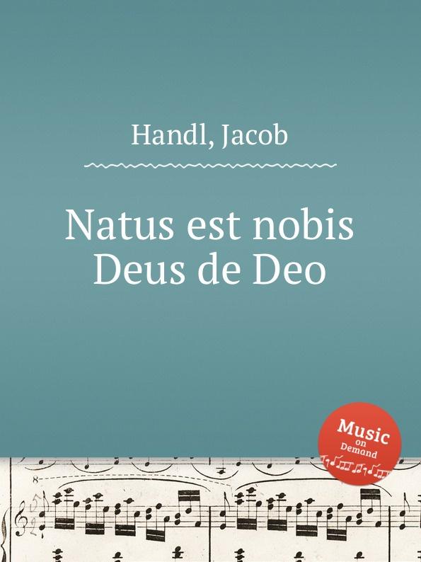 J. Handl Natus est nobis Deus de Deo g m nanino hodie christus natus est
