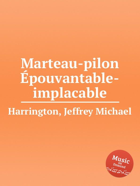 Фото - J.M. Harrington Marteau-pilon Epouvantable-implacable pilon