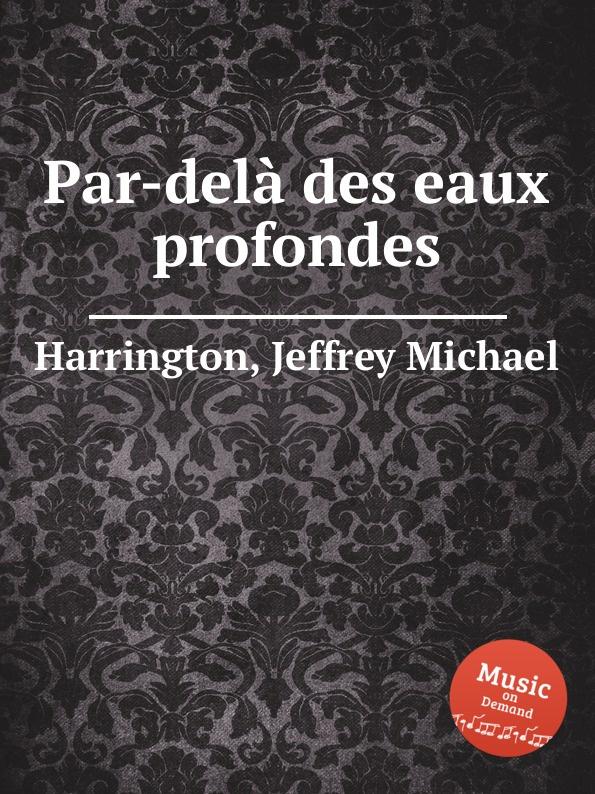 J.M. Harrington Par-dela des eaux profondes michael villmow saxophone for dummies isbn 9781118089736