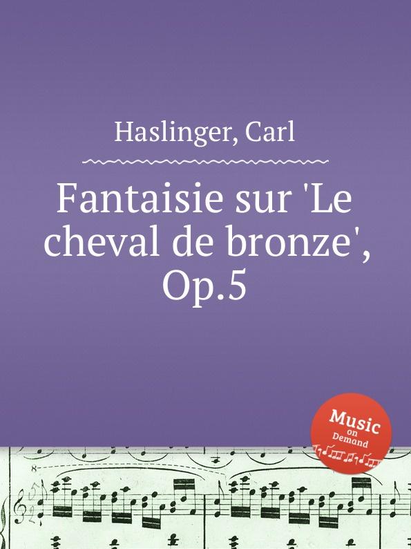 лучшая цена C. Haslinger Fantaisie sur .Le cheval de bronze., Op.5
