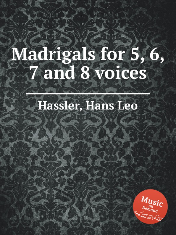 H.L. Hassler Madrigals for 5, 6, 7 and 8 voices p bellasio madrigals for 5 voices