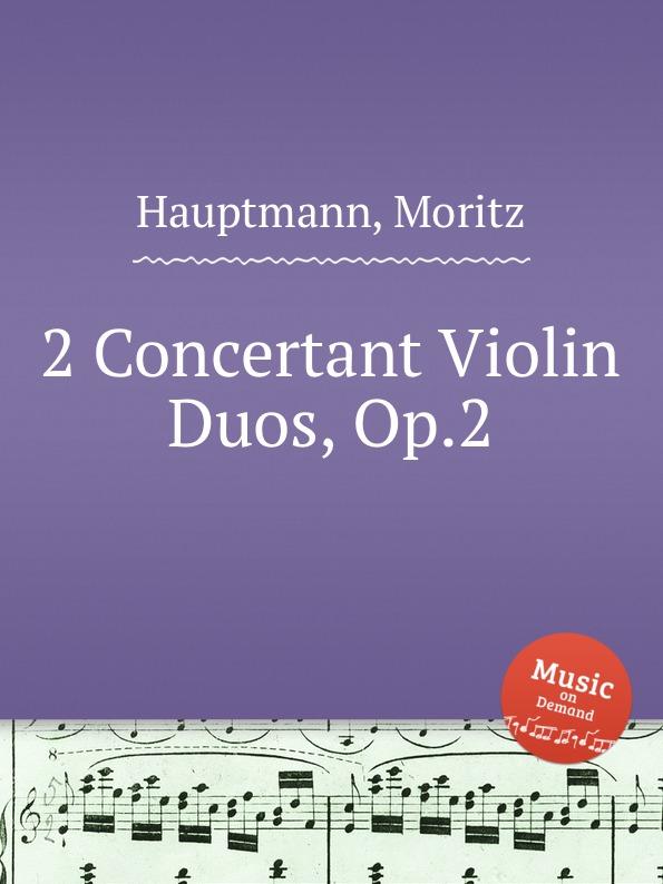 M. Hauptmann 2 Concertant Violin Duos, Op.2 m hauptmann 2 concertant violin duos op 2