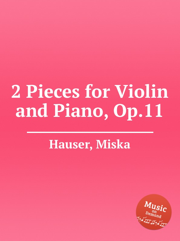 M. Hauser 2 Pieces for Violin and Piano, Op.11