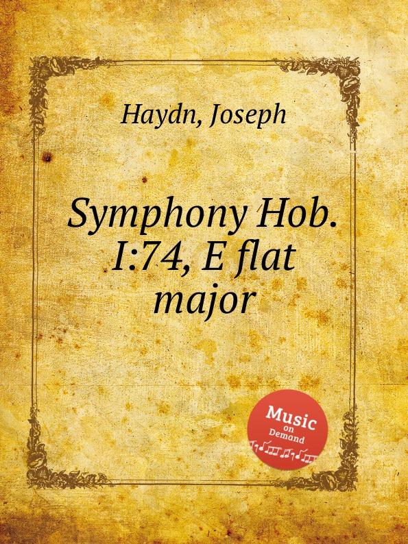 Дж. Хайдн Симфония Hob.I:74, ми бемоль мажор дж хайдн симфония hob i 98 си бемоль мажор